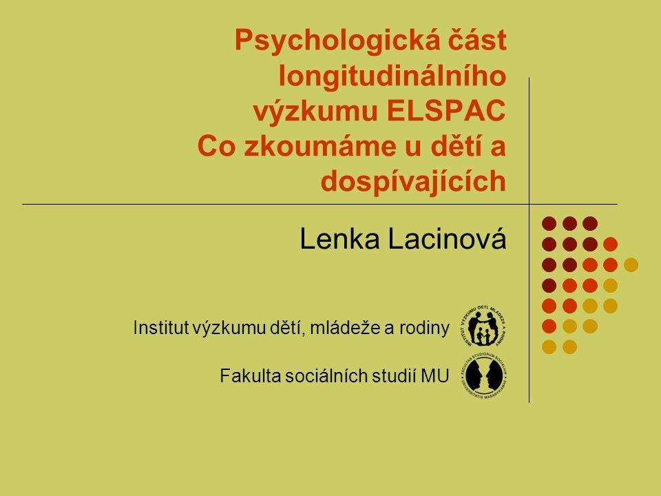 Psychologická část longitudinálního výzkumu ELSPAC Co zkoumáme u dětí a dospívajících