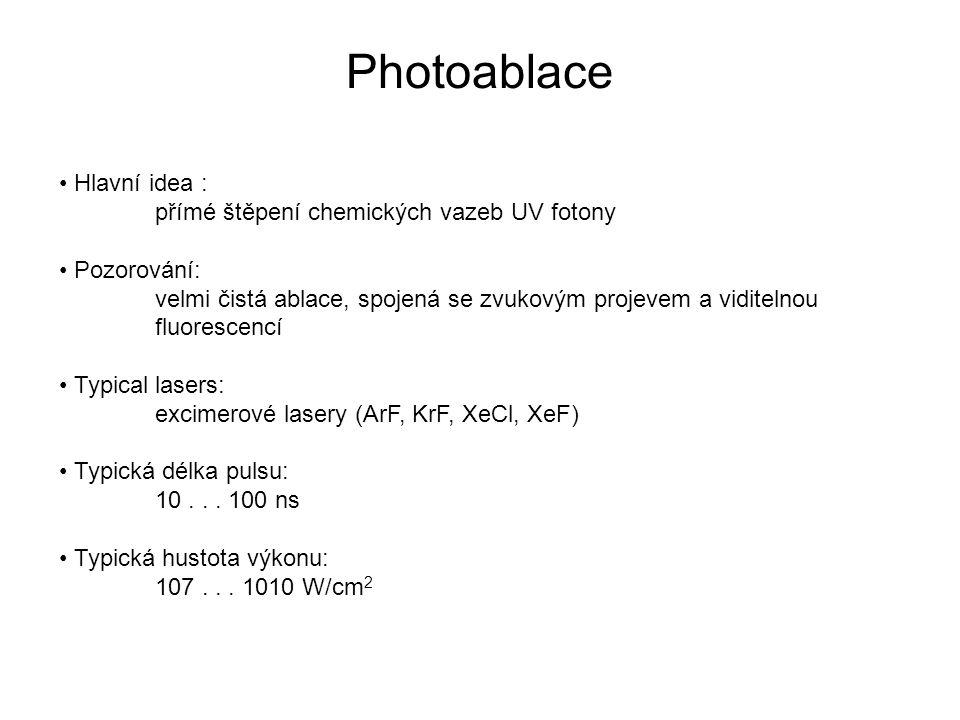 Photoablace • Hlavní idea : přímé štěpení chemických vazeb UV fotony