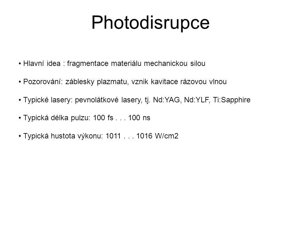 Photodisrupce • Hlavní idea : fragmentace materiálu mechanickou silou