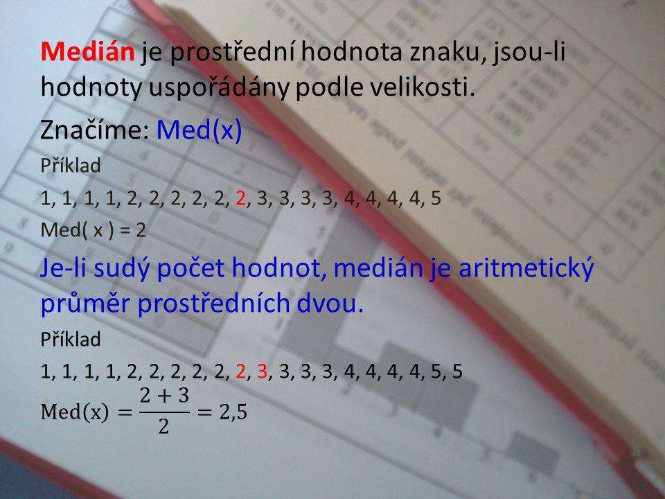 Medián je prostřední hodnota znaku, jsou-li hodnoty uspořádány podle velikosti.