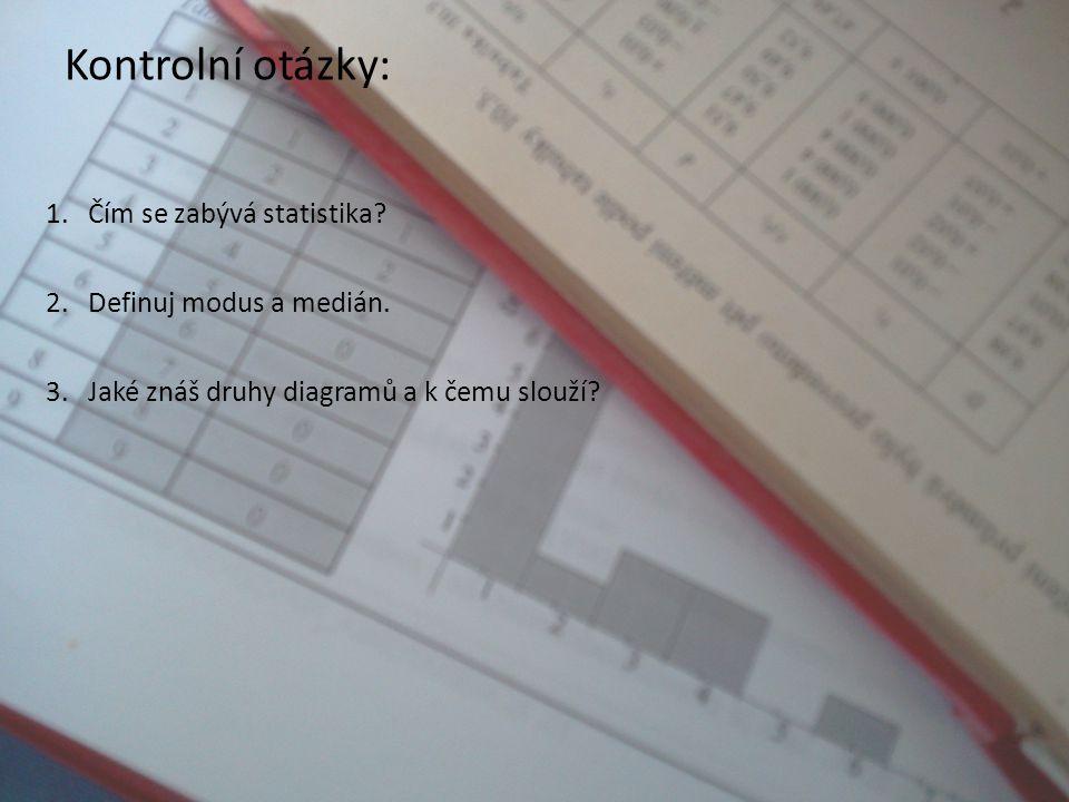Kontrolní otázky: Čím se zabývá statistika Definuj modus a medián.