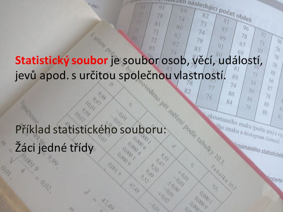 Statistický soubor je soubor osob, věcí, událostí, jevů apod