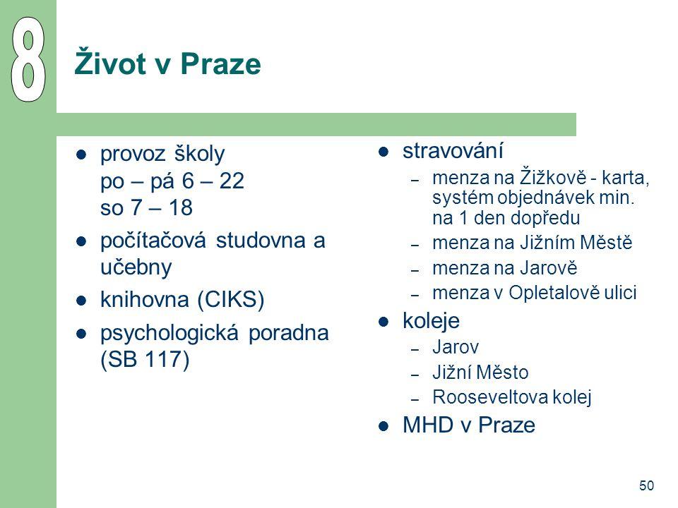 8 Život v Praze provoz školy po – pá 6 – 22 so 7 – 18