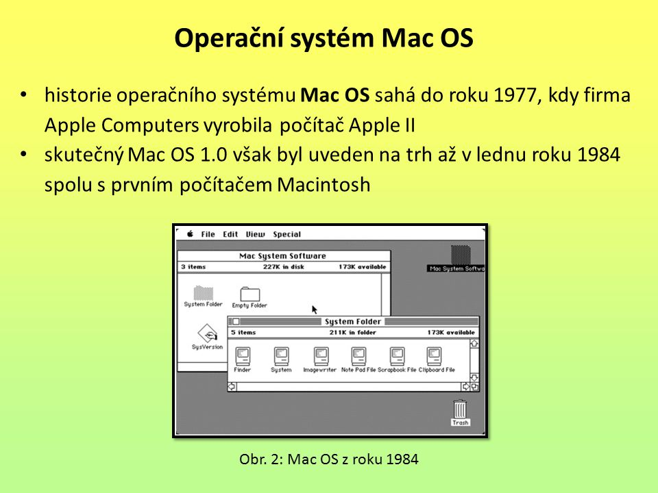 Operační systém Mac OS historie operačního systému Mac OS sahá do roku 1977, kdy firma Apple Computers vyrobila počítač Apple II.