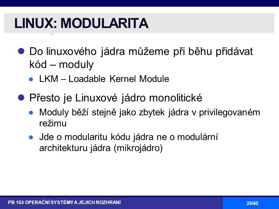 LINUX: MODULARITA Do linuxového jádra můžeme při běhu přidávat kód – moduly. LKM – Loadable Kernel Module.