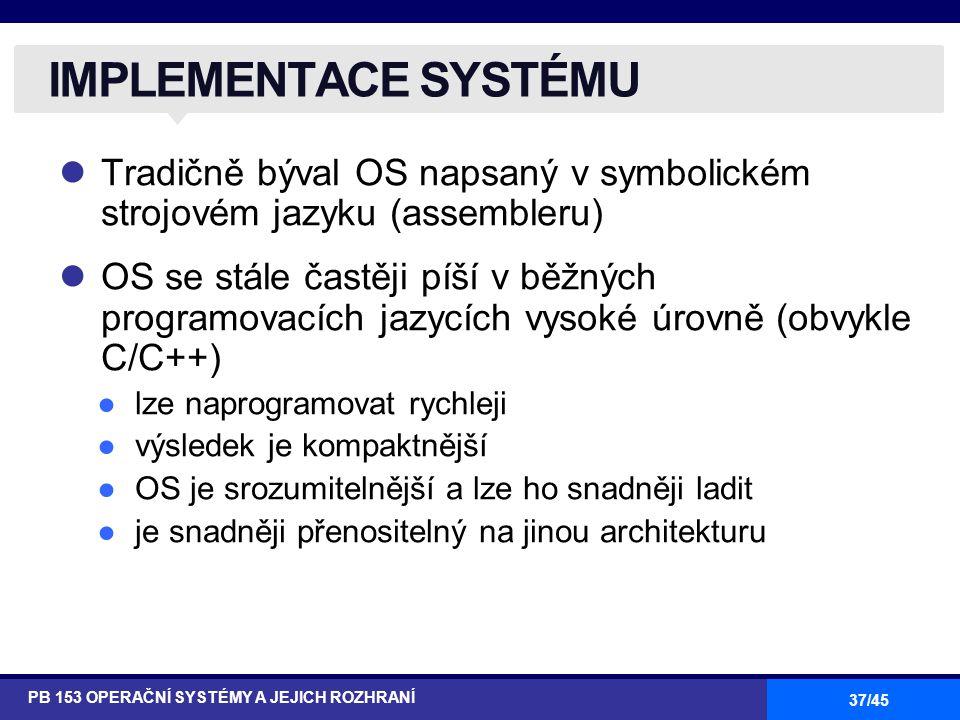 IMPLEMENTACE SYSTÉMU Tradičně býval OS napsaný v symbolickém strojovém jazyku (assembleru)