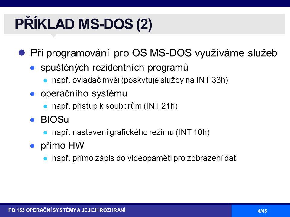 PŘÍKLAD MS-DOS (2) Při programování pro OS MS-DOS využíváme služeb