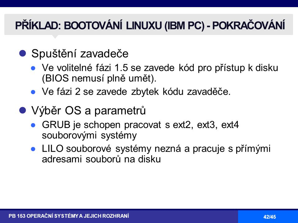 PŘÍKLAD: BOOTOVÁNÍ LINUXU (IBM PC) - POKRAČOVÁNÍ