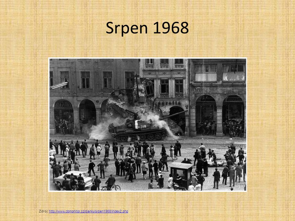 Srpen 1968 Zdroj: http://www.cbmonitor.cz/clanky/srpen1968/index2.php