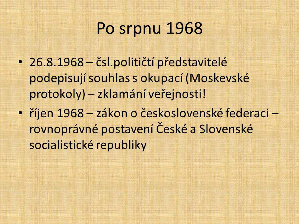Po srpnu 1968 26.8.1968 – čsl.političtí představitelé podepisují souhlas s okupací (Moskevské protokoly) – zklamání veřejnosti!