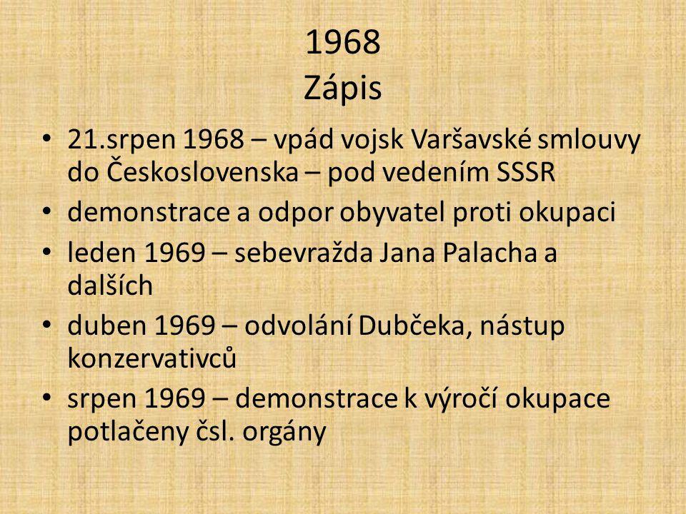 1968 Zápis 21.srpen 1968 – vpád vojsk Varšavské smlouvy do Československa – pod vedením SSSR. demonstrace a odpor obyvatel proti okupaci.