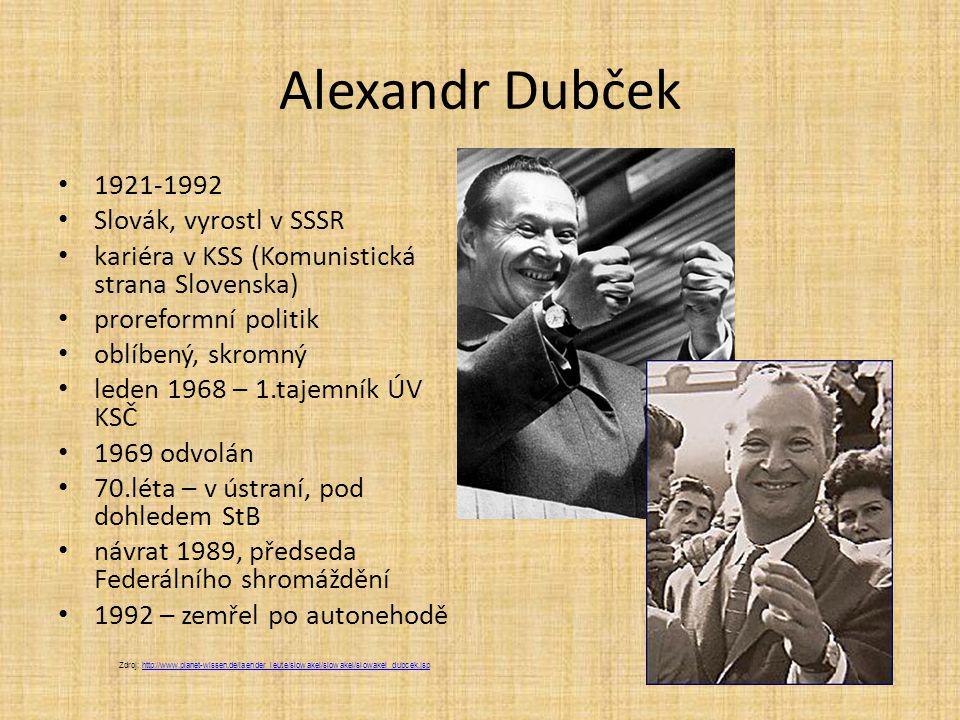 Alexandr Dubček 1921-1992 Slovák, vyrostl v SSSR