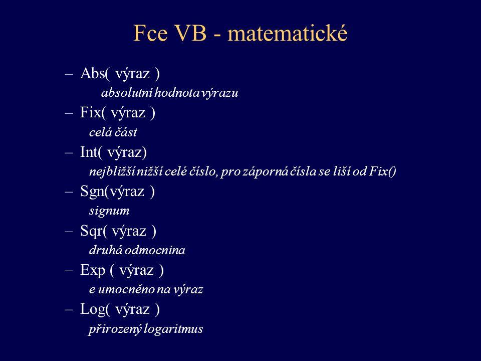 Fce VB - matematické Abs( výraz ) Fix( výraz ) Int( výraz) Sgn(výraz )