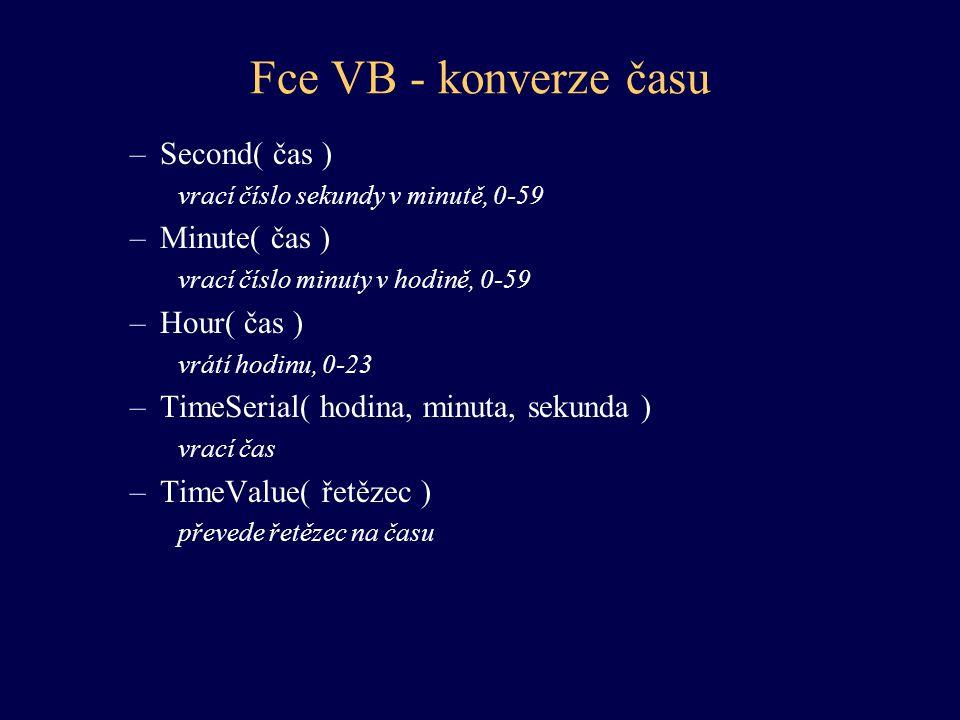 Fce VB - konverze času Second( čas ) Minute( čas ) Hour( čas )