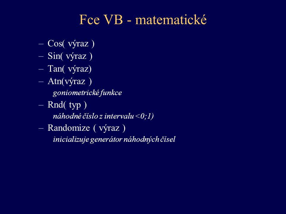Fce VB - matematické Cos( výraz ) Sin( výraz ) Tan( výraz) Atn(výraz )