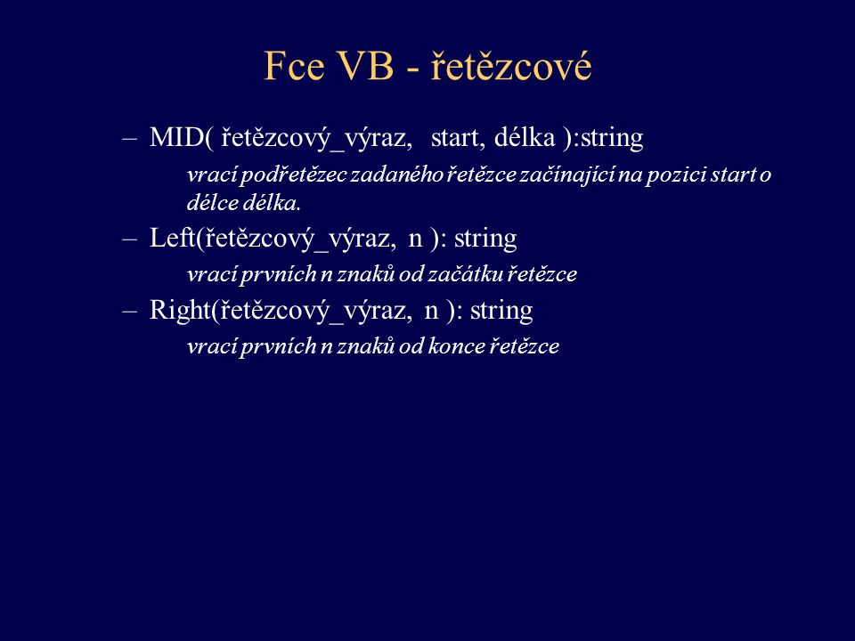 Fce VB - řetězcové MID( řetězcový_výraz, start, délka ):string