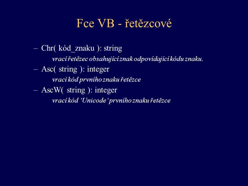 Fce VB - řetězcové Chr( kód_znaku ): string Asc( string ): integer