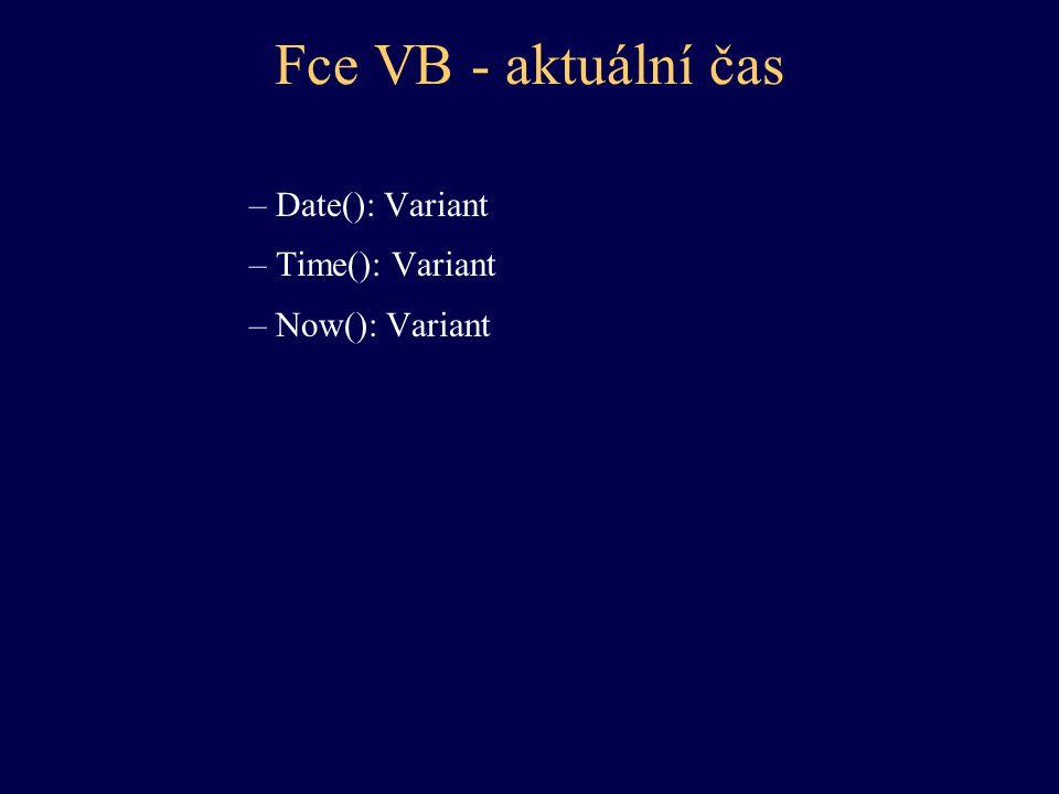 Fce VB - aktuální čas Date(): Variant Time(): Variant Now(): Variant