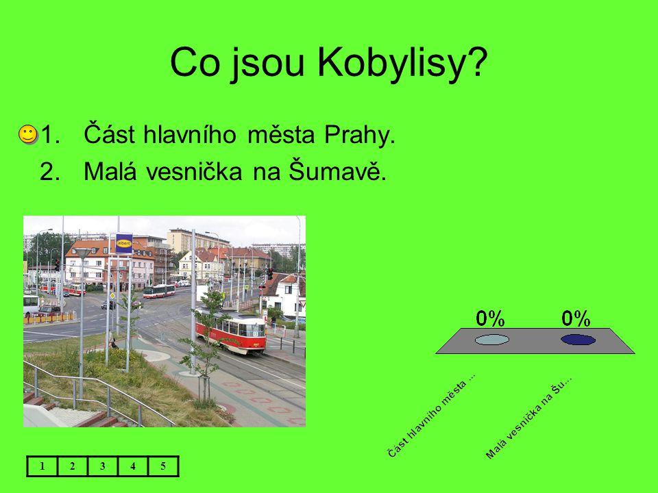 Co jsou Kobylisy Část hlavního města Prahy. Malá vesnička na Šumavě.