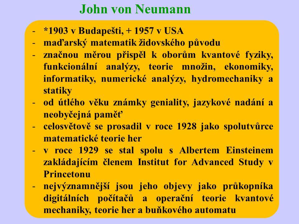 John von Neumann *1903 v Budapešti, + 1957 v USA