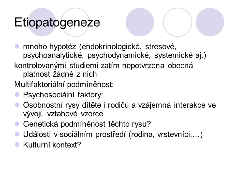 Etiopatogeneze mnoho hypotéz (endokrinologické, stresové, psychoanalytické, psychodynamické, systemické aj.)