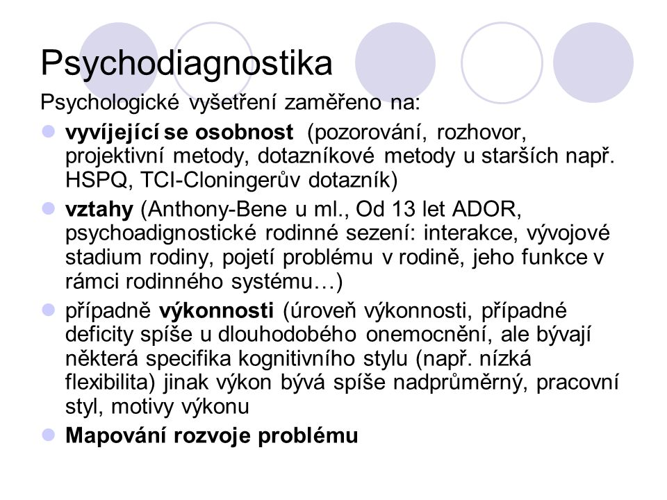 Psychodiagnostika Psychologické vyšetření zaměřeno na: