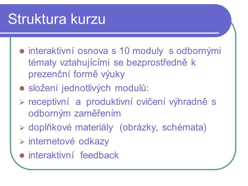 Struktura kurzu interaktivní osnova s 10 moduly s odbornými tématy vztahujícími se bezprostředně k prezenční formě výuky.