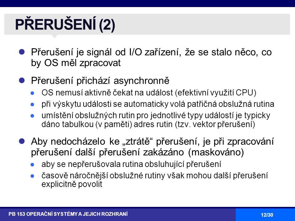 PŘERUŠENÍ (2) Přerušení je signál od I/O zařízení, že se stalo něco, co by OS měl zpracovat. Přerušení přichází asynchronně.