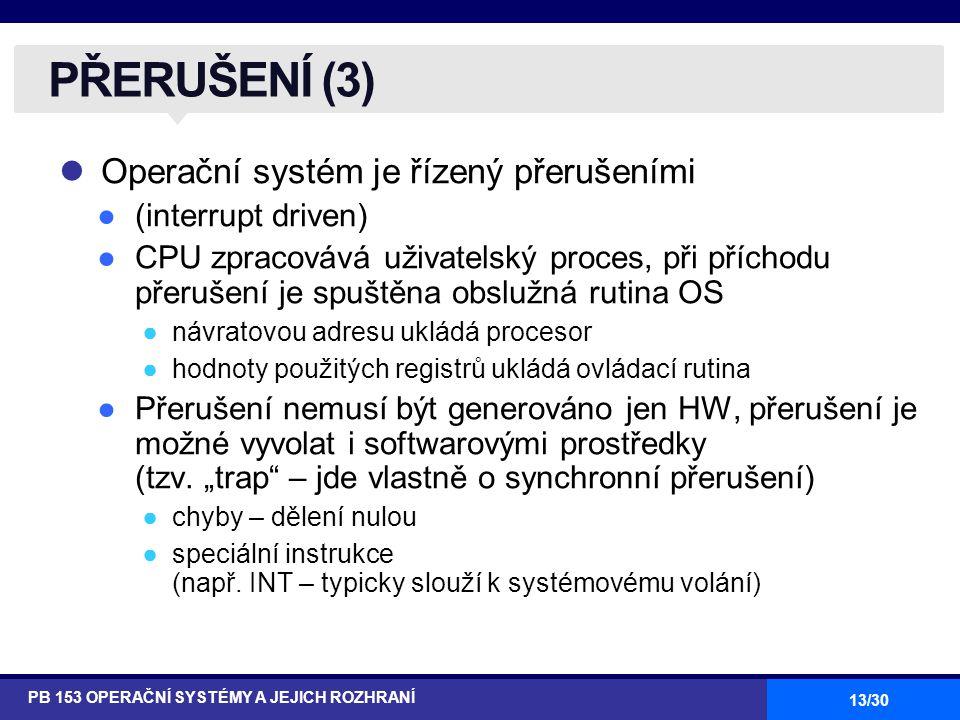 PŘERUŠENÍ (3) Operační systém je řízený přerušeními (interrupt driven)