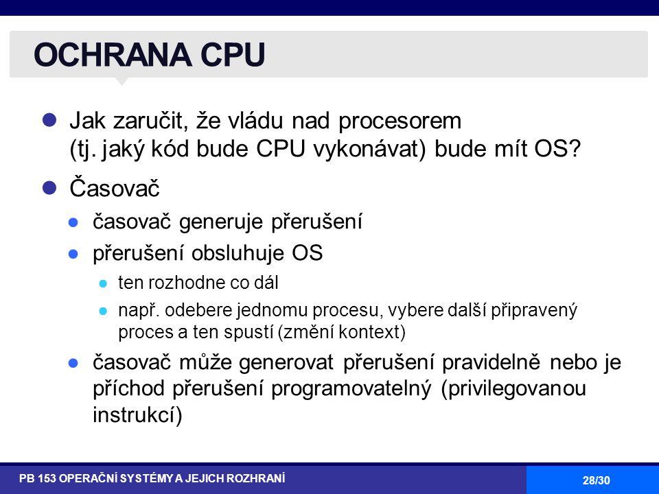 OCHRANA CPU Jak zaručit, že vládu nad procesorem (tj. jaký kód bude CPU vykonávat) bude mít OS Časovač.