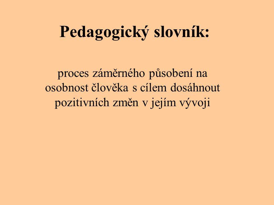 Pedagogický slovník: proces záměrného působení na osobnost člověka s cílem dosáhnout pozitivních změn v jejím vývoji.