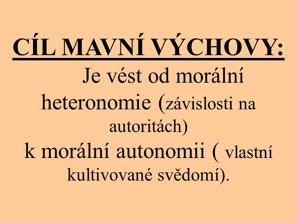 CÍL MAVNÍ VÝCHOVY: Je vést od morální heteronomie (závislosti na autoritách) k morální autonomii ( vlastní kultivované svědomí).