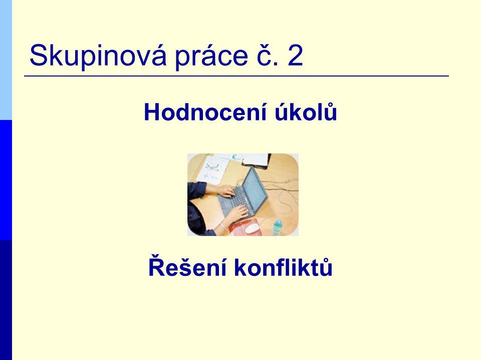 Skupinová práce č. 2 Hodnocení úkolů Řešení konfliktů