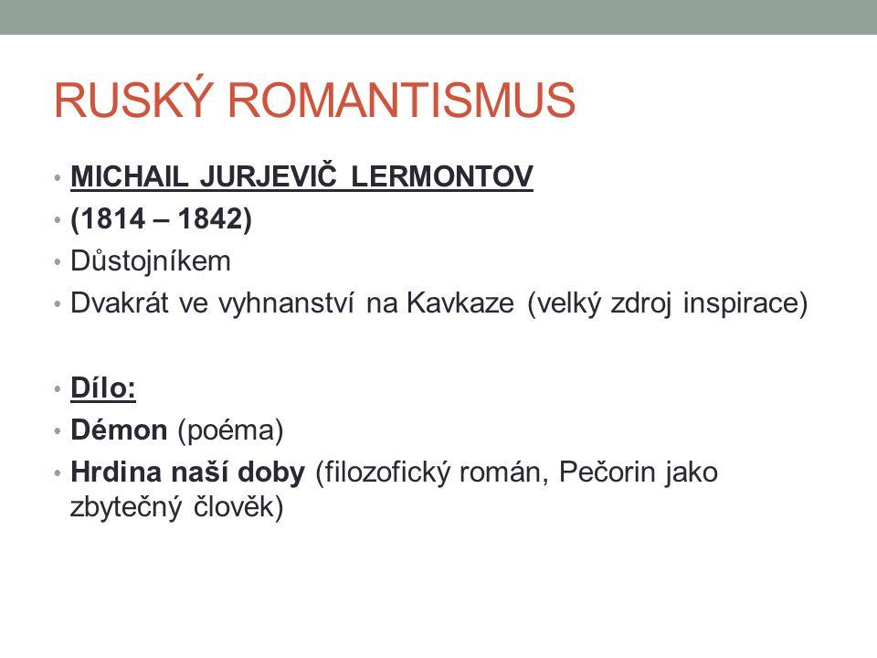 RUSKÝ ROMANTISMUS MICHAIL JURJEVIČ LERMONTOV (1814 – 1842) Důstojníkem