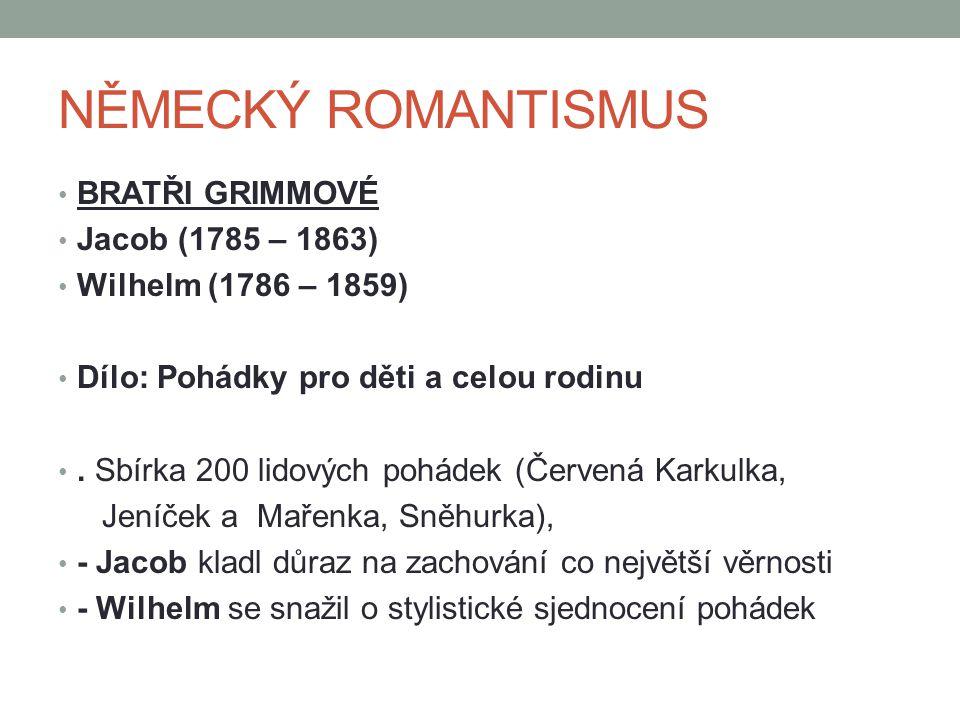 NĚMECKÝ ROMANTISMUS BRATŘI GRIMMOVÉ Jacob (1785 – 1863)