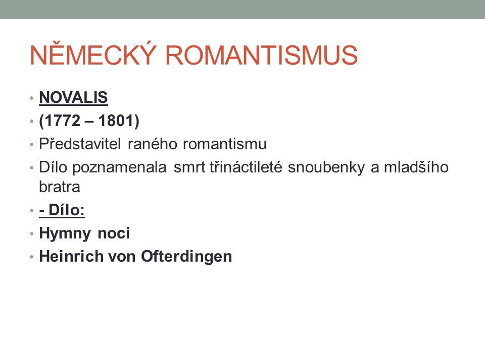 NĚMECKÝ ROMANTISMUS NOVALIS (1772 – 1801)