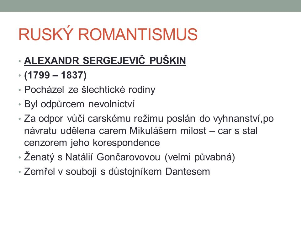 RUSKÝ ROMANTISMUS ALEXANDR SERGEJEVIČ PUŠKIN (1799 – 1837)