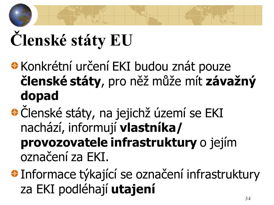 Členské státy EU Konkrétní určení EKI budou znát pouze členské státy, pro něž může mít závažný dopad.