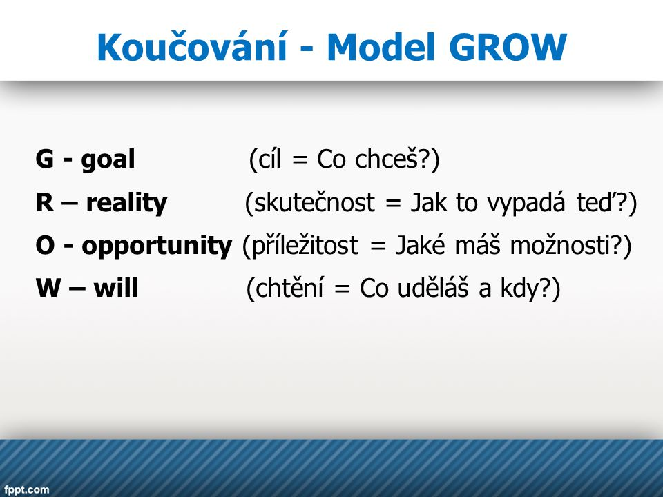 Koučování - Model GROW G - goal (cíl = Co chceš )