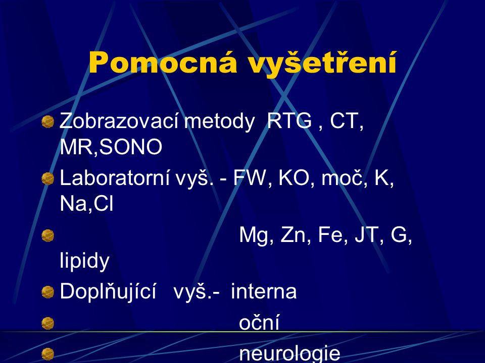 Pomocná vyšetření Zobrazovací metody RTG , CT, MR,SONO