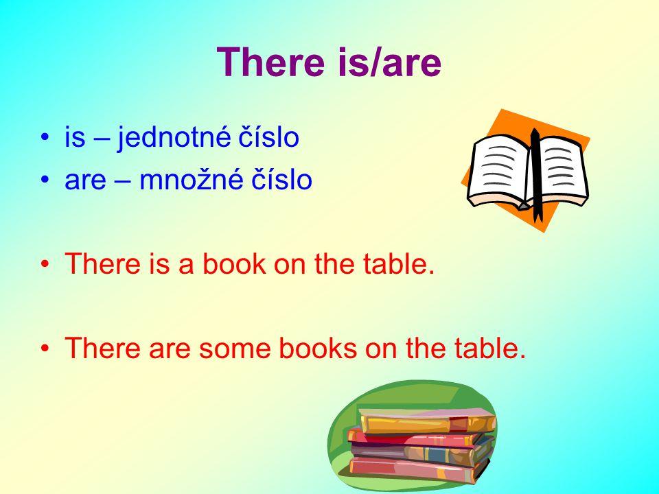 There is/are is – jednotné číslo are – množné číslo