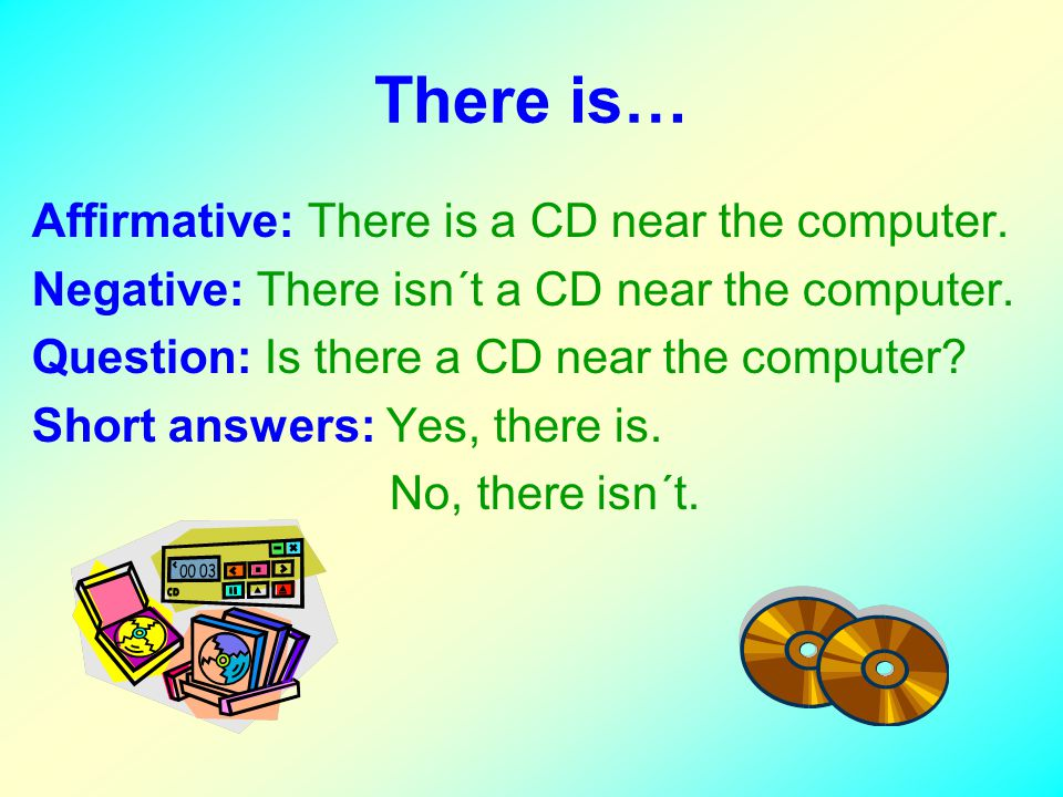 There is… Affirmative: There is a CD near the computer.