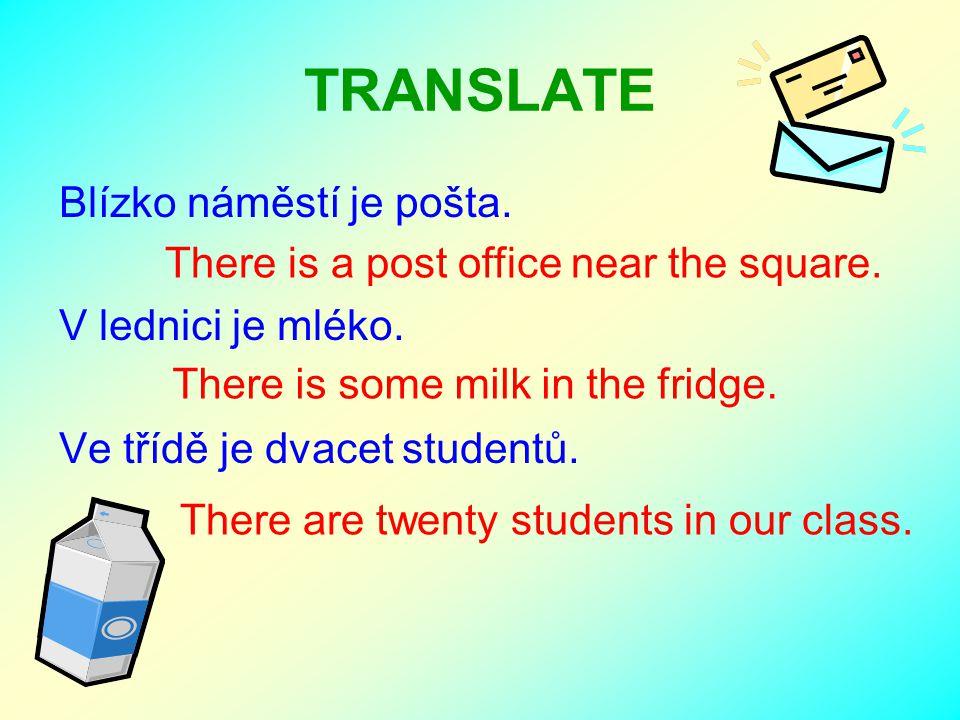 TRANSLATE Blízko náměstí je pošta. V lednici je mléko.