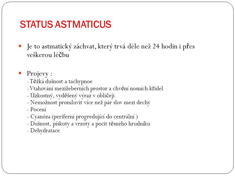 STATUS ASTMATICUS Je to astmatický záchvat, který trvá déle než 24 hodin i přes veškerou léčbu.