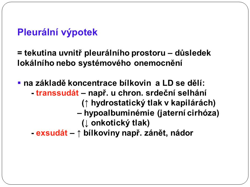 Pleurální výpotek = tekutina uvnitř pleurálního prostoru – důsledek lokálního nebo systémového onemocnění.