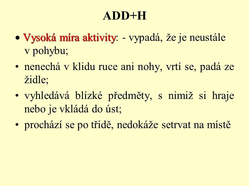 ADD+H · Vysoká míra aktivity: - vypadá, že je neustále v pohybu;