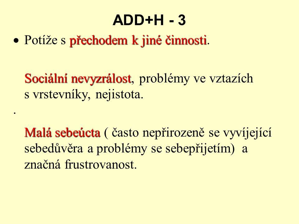 ADD+H - 3 · Potíže s přechodem k jiné činnosti.