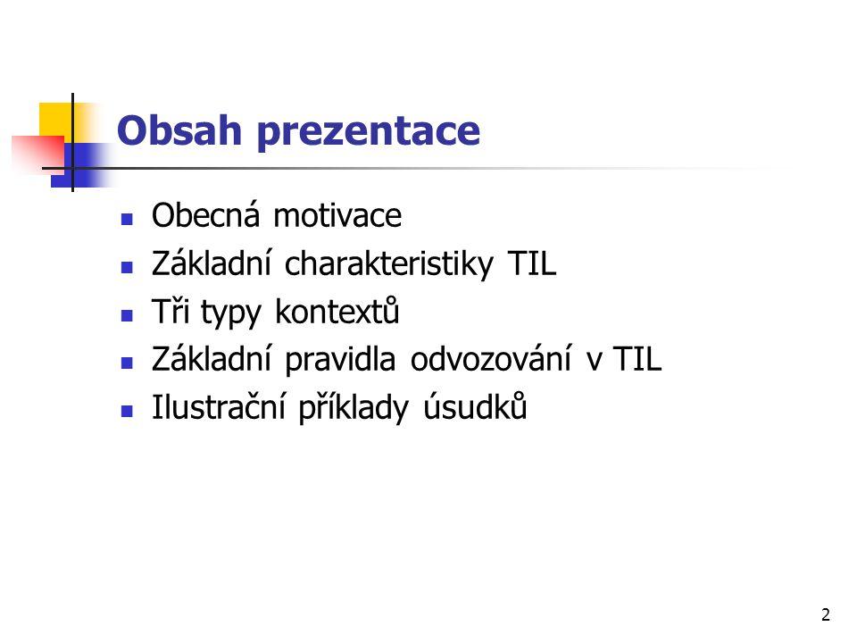 Obsah prezentace Obecná motivace Základní charakteristiky TIL