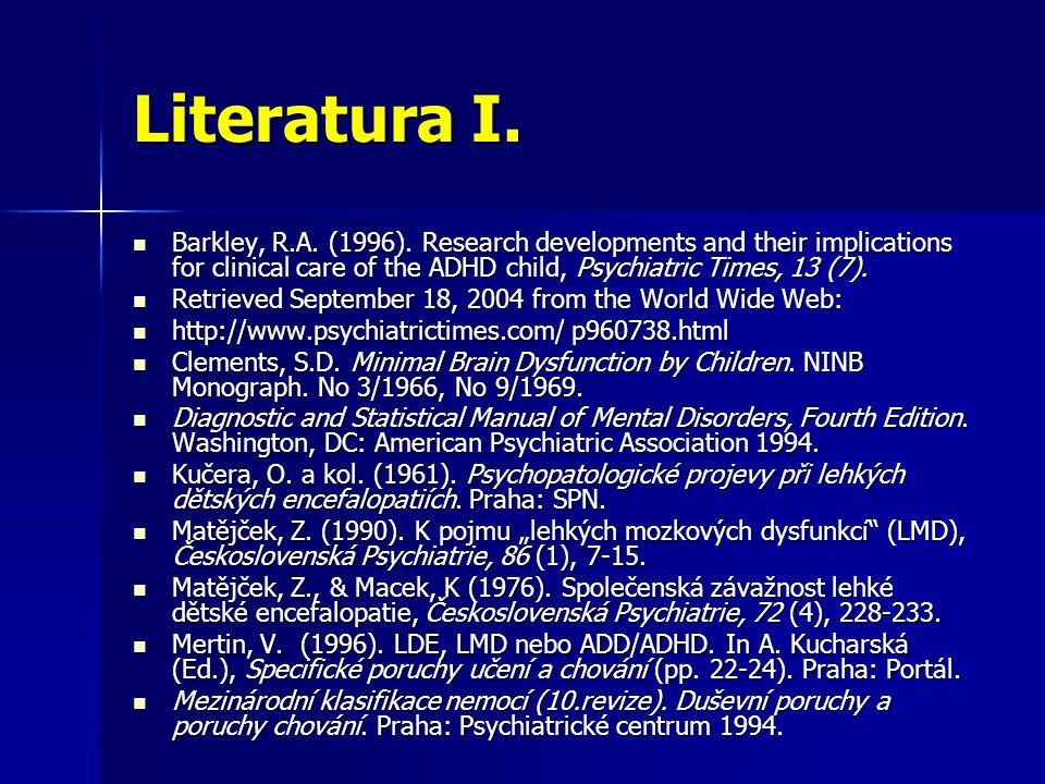 Literatura I. Barkley, R.A. (1996). Research developments and their implications for clinical care of the ADHD child, Psychiatric Times, 13 (7).