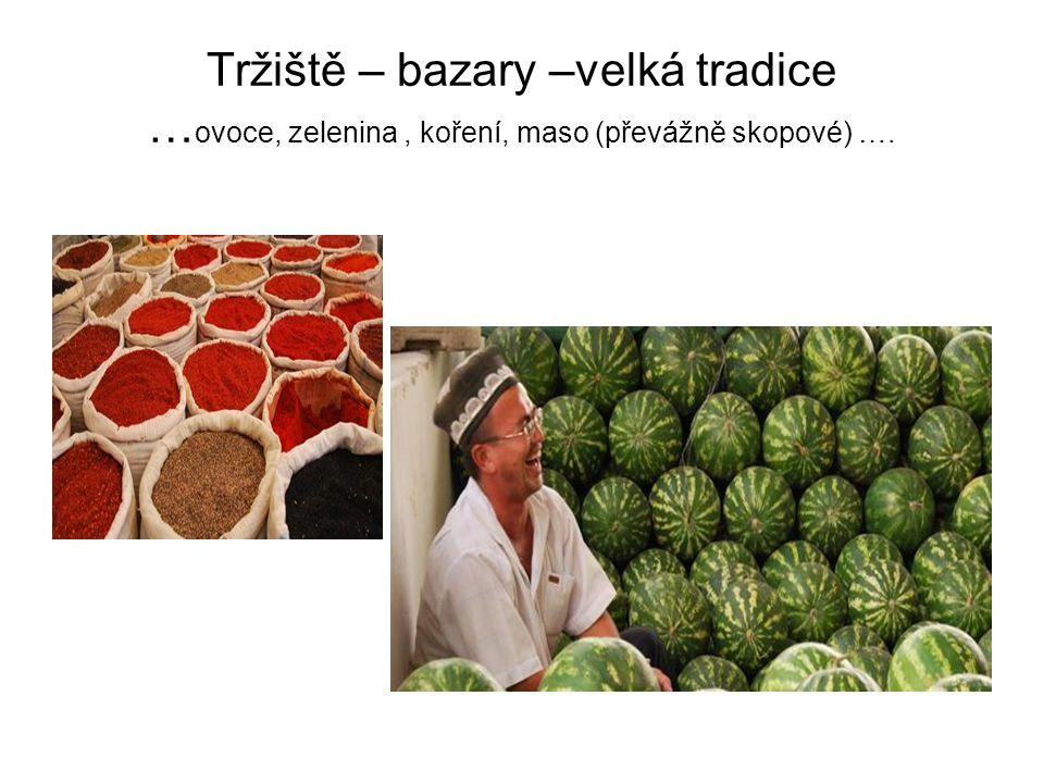 Tržiště – bazary –velká tradice …ovoce, zelenina , koření, maso (převážně skopové) ….